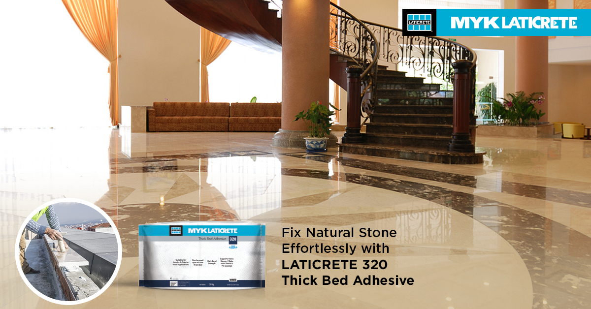 EFFORTLESSLY FIXING THE NATURAL STONE WITH LATICRETE® 320